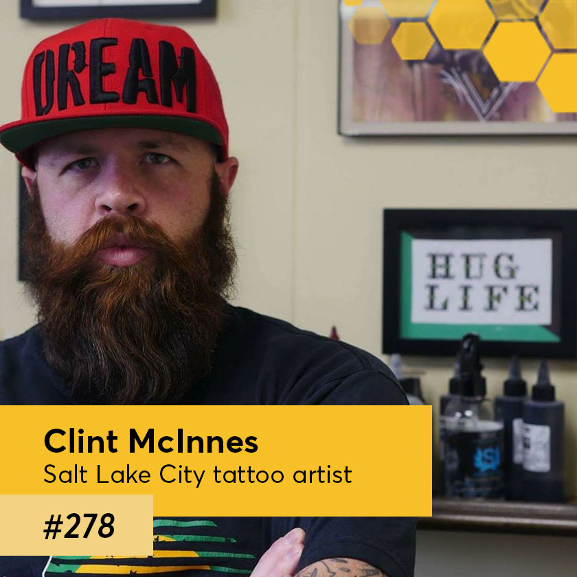 Episode 278 – Clint McInnes, Salt Lake City tattoo artist