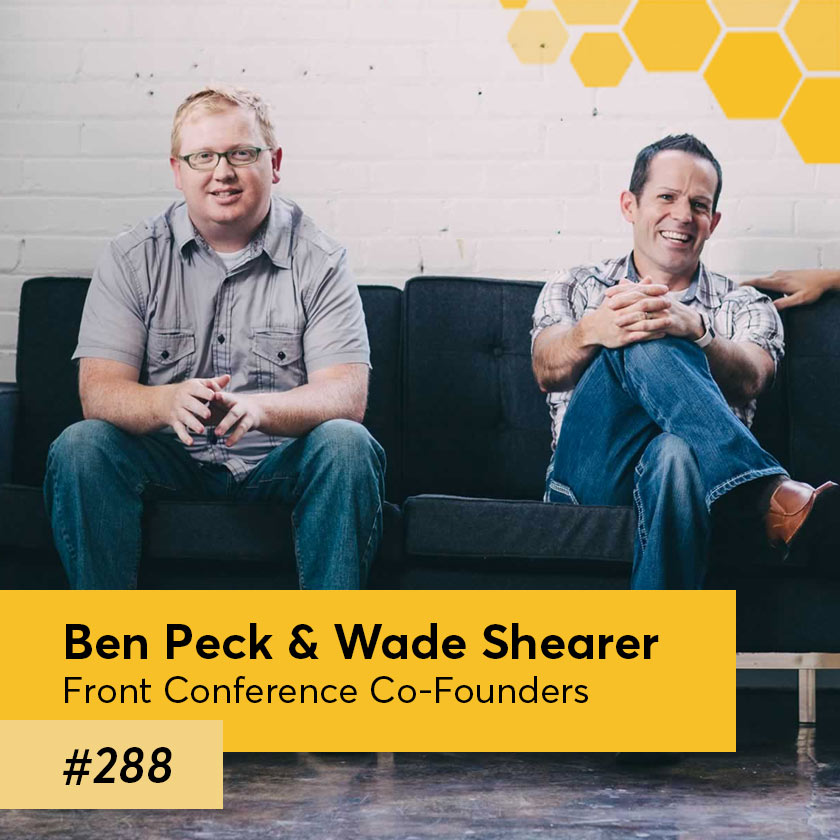 Episode 288 – Front Conference co-founders, Ben Peck & Wade Shearer