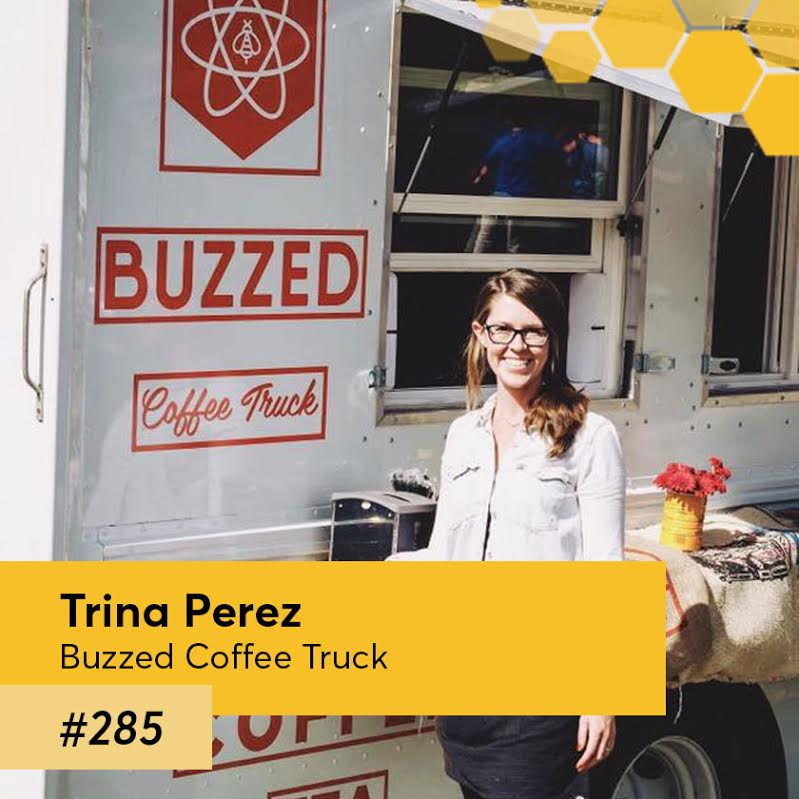 Episode 285 – Buzzed Coffee Truck, owner Trina Perez