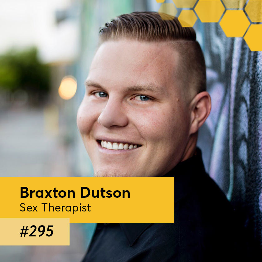 Episode 295 – Braxton Dutson is a Sex Therapist