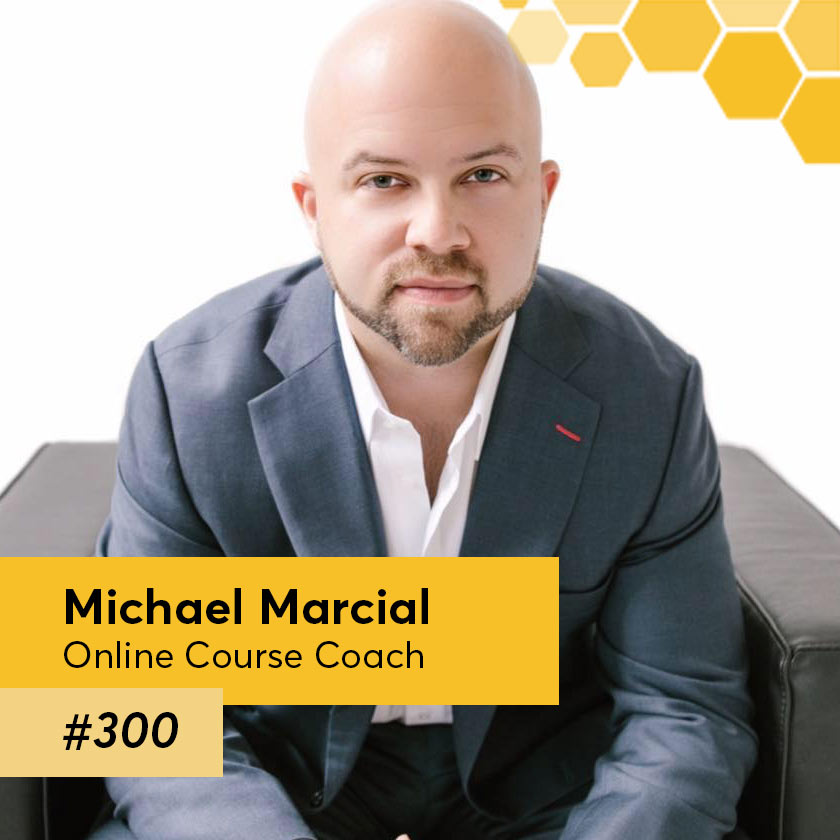 Episode 300 – Michael Marcial is an Online Course Coach